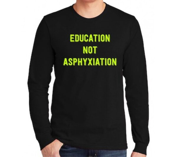 Education Not Asphyxiation Long-Sleeve T-Shirt